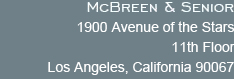 McBreen & Senior, 1900 Avenue of the Stars, 11th Floor, Los Angeles, California 90067